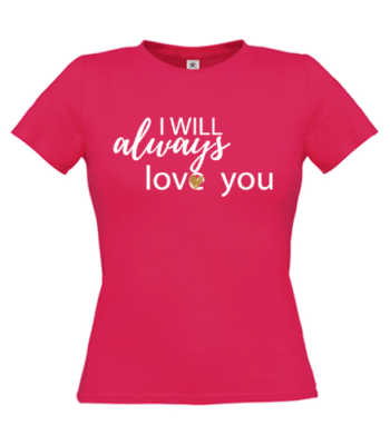 T-Shirt I-will-always-love-you